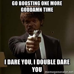 Jules Pulp Fiction - GO BOOSTING ONE MORE GODDAMN TIME I DARE YOU, I DOUBLE DARE YOU