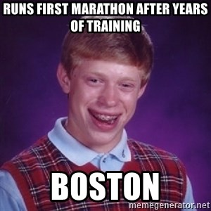 Bad Luck Brian - runs first marathon after years of training boston