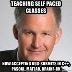 Paul Hilfinger - teaching self paced classes now accepting bug-submits in c++, pascal, matlab, brainf-ck