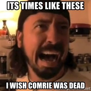 Dave Grohl - its times like these i wish comrie was dead