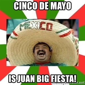 Sombrero Mexican - Cinco de Mayo is juan big fiesta!