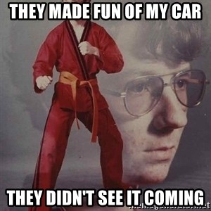 PTSD Karate Kyle - they made fun of my car they didn't see it coming
