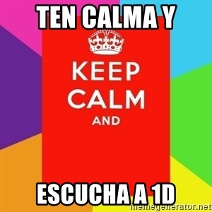 Keep calm and - ten calma y  escucha a 1d