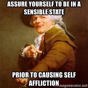 Joseph Ducreux - Assure yourself to be in a  sensible state prior to causing self affliction