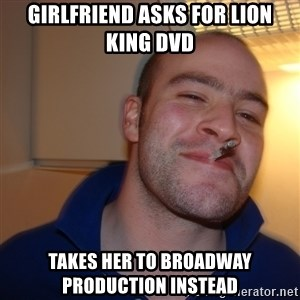 Good Guy Greg - girlfriend asks for lion king dvd takes her to broadway production instead