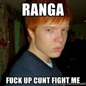 Flame_haired_Poser - RANGA FUCK UP CUNT FIGHT ME