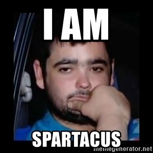 just waiting for a mate - I am Spartacus