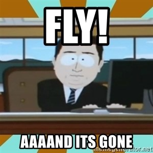 And it's gone - fly! aaaand its gone