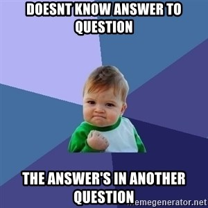 Success Kid - doesnt know answer to question the answer's in another question