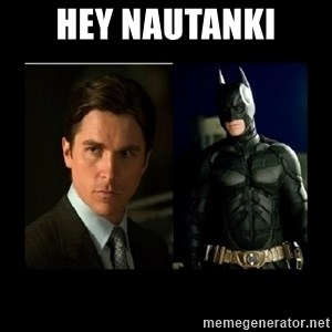 Batman's voice  - hey nautanki