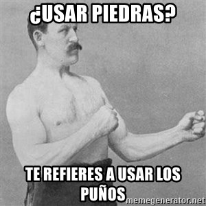 Overly Manly Man, man - ¿usar piedras? te refieres a usar los puños