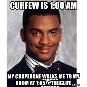 Carlton Banks - Curfew is 1:00 am My chaperone walks me to my room at 1:05. #ThugLiFe