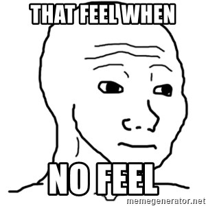 That Feel Guy - That Feel when no feel