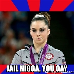 Mckayla Maroney Does Not Approve -  jail nigga, you gay