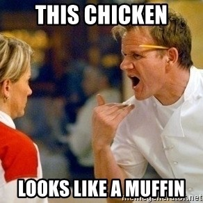 dave gordon ramsay - this chicken looks like a muffin