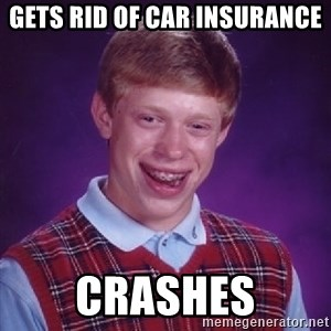 Bad Luck Brian - Gets rid of car insurance CRASHES