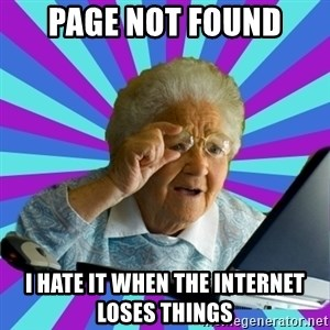 old lady - page not found i hate it when the internet loses things