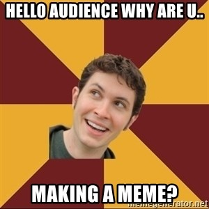Tobuscus - HELLO AUDIENCE WHY ARE U.. MAKING A MEME?