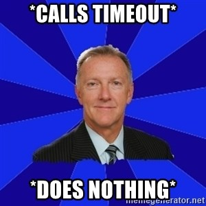 Ron Wilson/Leafs Memes - *calls timeout* *does nothing*