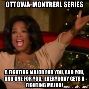 The Giving Oprah - Ottowa-montreal series A fighting major for you, and you, and one for you.  Everybody gets a fighting major!