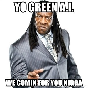 Booker T GM - YO GREEN A.I. WE COMIN FOR YOU NIGGA