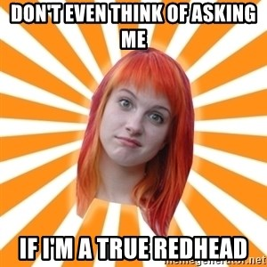 Hayley Williams - DON'T EVEN THINK OF ASKING ME IF I'M A TRUE REDHEAD