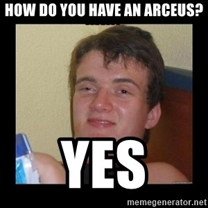 Weed Guy Walter - How do you have an Arceus? YES