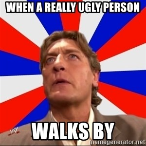 Regal Remembers - WHEN A REALLY UGLY PERSON WALKS BY