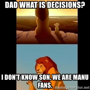 Lion King Shadowy Place - Dad what is decisions? I don't know son, we are manu fans.