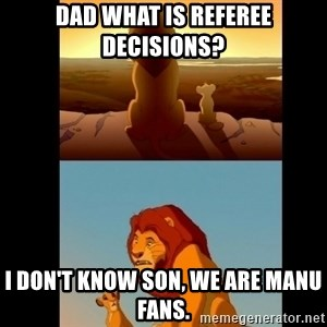 Lion King Shadowy Place - Dad what is referee decisions? i don't know son, we are manu fans.
