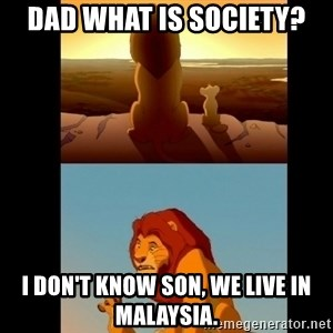 Lion King Shadowy Place - Dad what is society? i don't know son, we live in Malaysia.