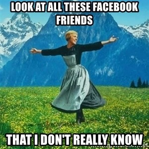 Julie Andrews looking for a fuck to give - Look at all these facebook friends that i don't really know