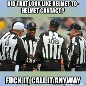 NFL Ref Meeting - Did that look like helmet-to-helmet contact? Fuck it, call it anyway