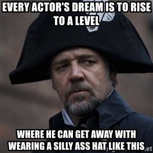 Javert - every actor's dream is to rise to a level where he can get away with wearing a silly ass hat like this