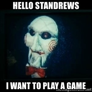 SAW - I wanna play a game - hello standrews i want to play a game