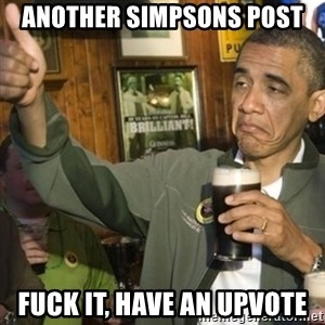 THUMBS UP OBAMA - Another simpsons post Fuck it, have an upvote