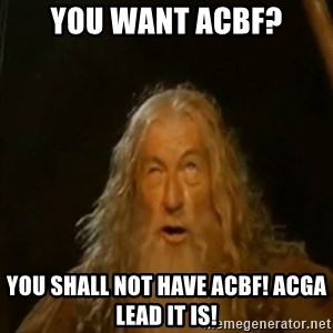 Gandalf You Shall Not Pass - YOU WANT ACBF? YOU SHALL NOT HAVE ACBF! ACGA LEAD IT IS!