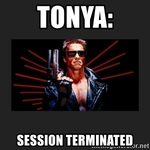 Arnold Terminator - Tonya: session terminated