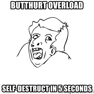 genius rage meme - butthurt overload self-destruct in 5 seconds