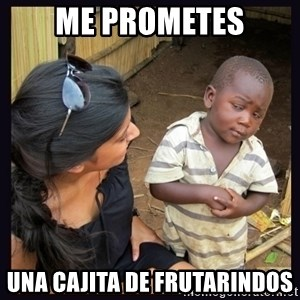 Skeptical third-world kid - me prometes una cajita de frutarindos