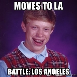 Bad Luck Brian - moves to la battle: los angeles