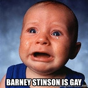 Crying Baby -  Barney Stinson is gay