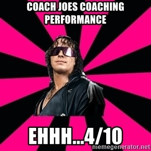 Bret Hart - Coach Joes coaching performance  Ehhh...4/10