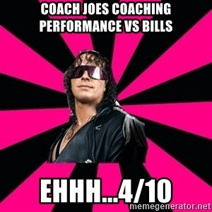 Bret Hart - Coach joes coaching performance vs BIlls Ehhh...4/10