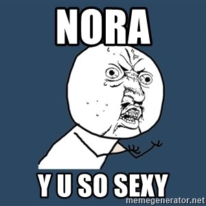 Y U No - NORA y u so sexy