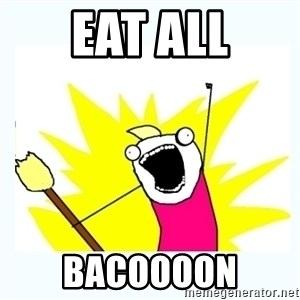 All the things - Eat all bacoooon