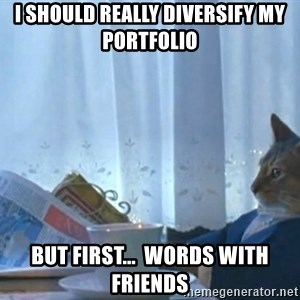 newspaper cat realization - i should really diversify my portfolio but first...  words with friends