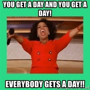Oprah Car - You get a day and you get a day! Everybody gets a day!!