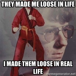 PTSD Karate Kyle - they made me loose in life i made them loose in real life