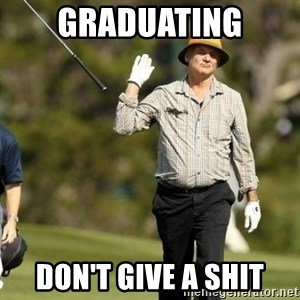 Fuck It Bill Murray - GRADUATING DON't GIVE A SHIT